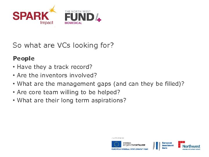 So what are VCs looking for? People • Have they a track record? •