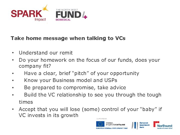 Take home message when talking to VCs • Understand our remit • Do your