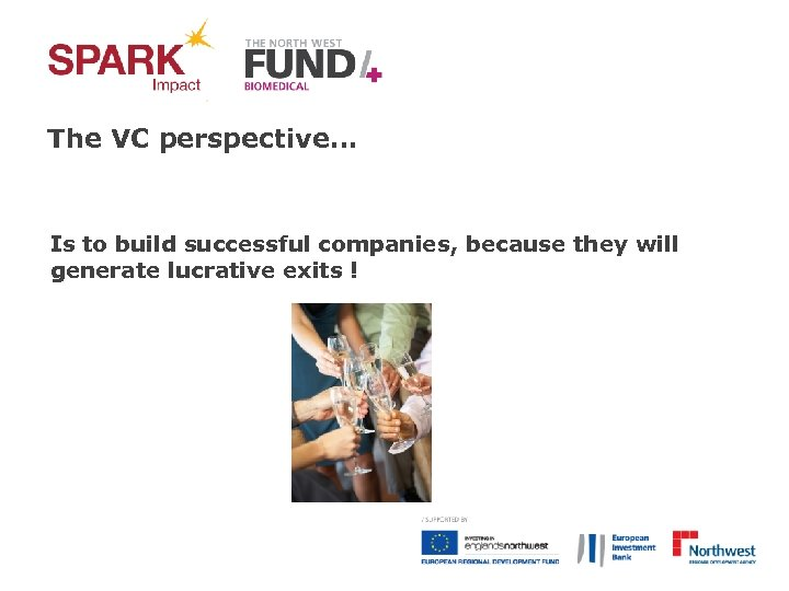 The VC perspective… Is to build successful companies, because they will generate lucrative exits