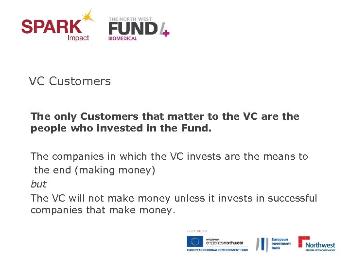 VC Customers The only Customers that matter to the VC are the people who