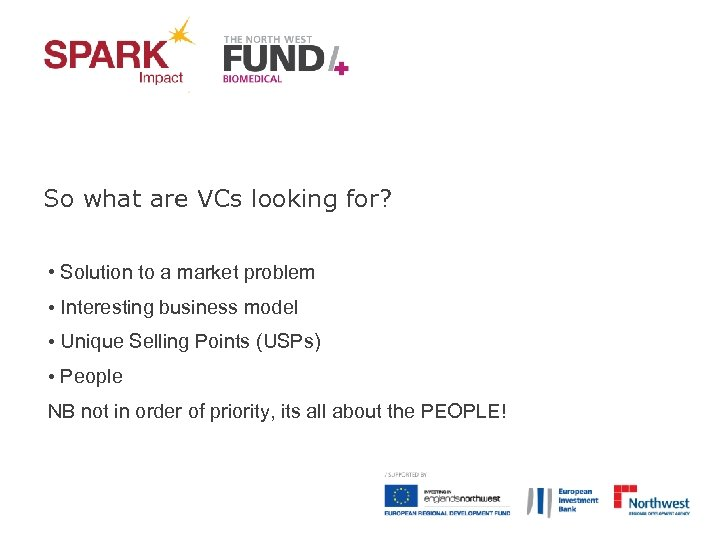 So what are VCs looking for? • Solution to a market problem • Interesting