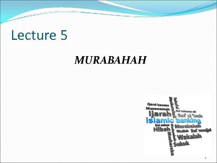 Lecture 5 MURABAHAH 1