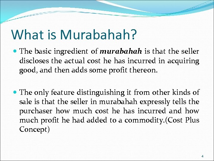 What is Murabahah? The basic ingredient of murabahah is that the seller discloses the