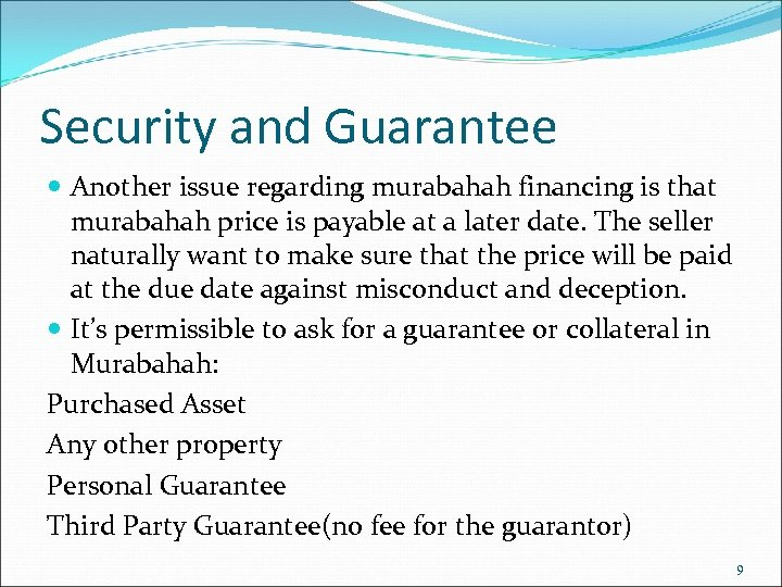 Security and Guarantee Another issue regarding murabahah financing is that murabahah price is payable