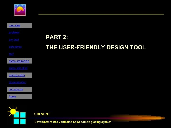 overview problem concept objectives PART 2: THE USER-FRIENDLY DESIGN TOOL tool glass properties glass
