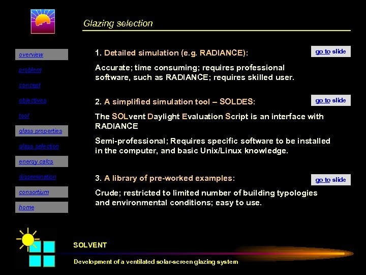 Glazing selection overview 1. Detailed simulation (e. g. RADIANCE): problem go to slide Accurate;