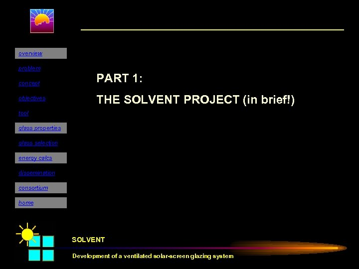 overview problem concept objectives PART 1: THE SOLVENT PROJECT (in brief!) tool glass properties