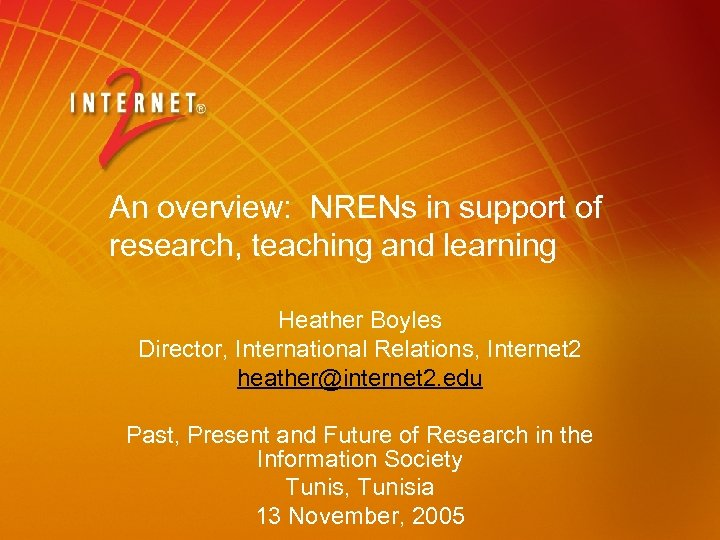 An overview: NRENs in support of research, teaching and learning Heather Boyles Director, International