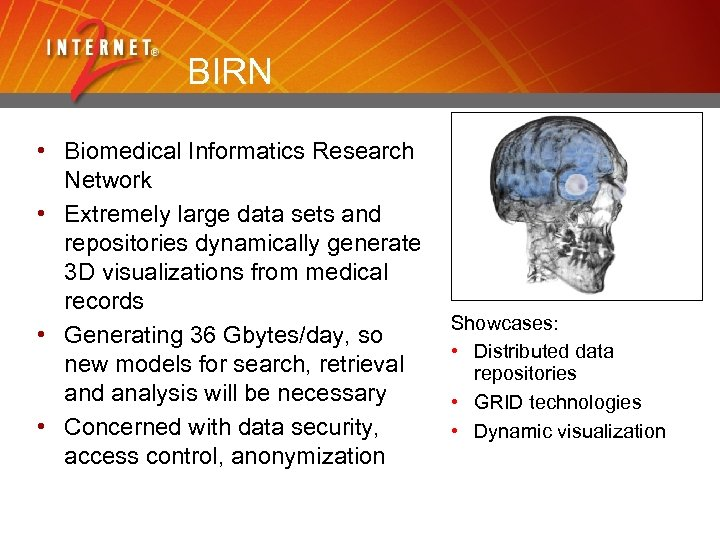BIRN • Biomedical Informatics Research Network • Extremely large data sets and repositories dynamically