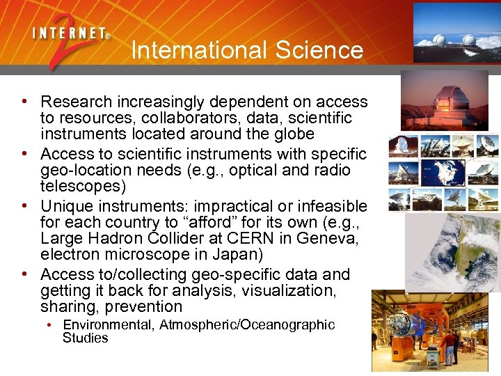 International Science • Research increasingly dependent on access to resources, collaborators, data, scientific instruments