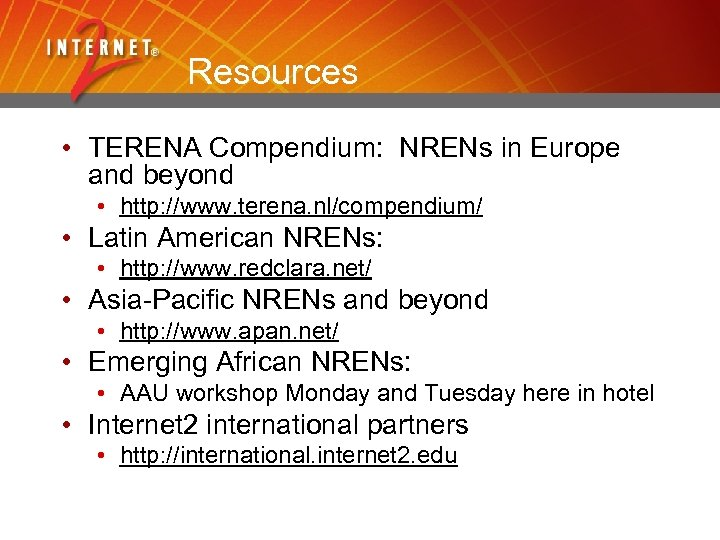 Resources • TERENA Compendium: NRENs in Europe and beyond • http: //www. terena. nl/compendium/