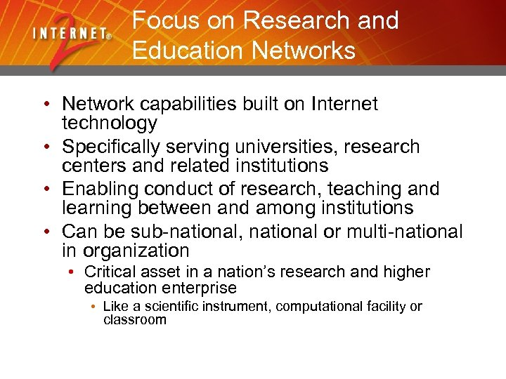Focus on Research and Education Networks • Network capabilities built on Internet technology •
