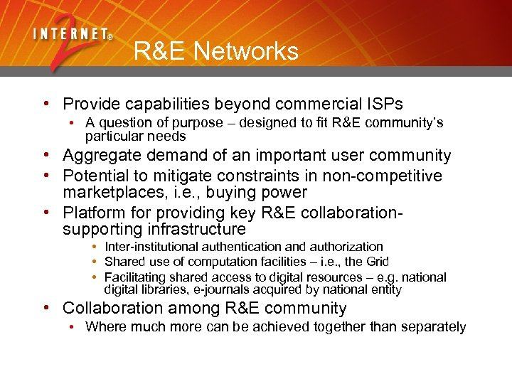 R&E Networks • Provide capabilities beyond commercial ISPs • A question of purpose –