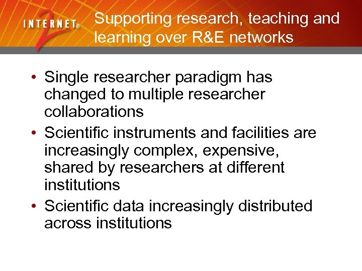 Supporting research, teaching and learning over R&E networks • Single researcher paradigm has changed