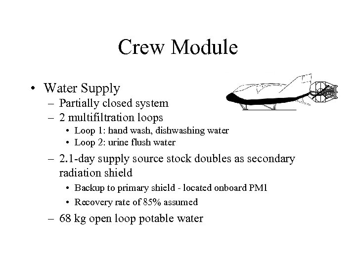 Crew Module • Water Supply – Partially closed system – 2 multifiltration loops •