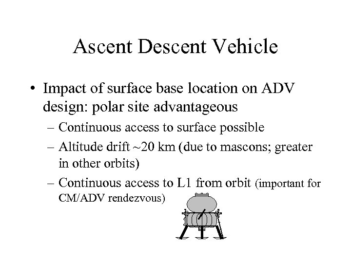 Ascent Descent Vehicle • Impact of surface base location on ADV design: polar site