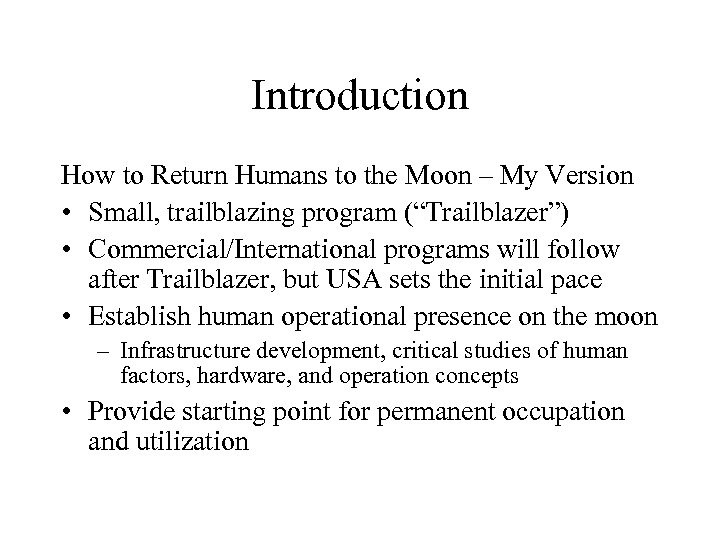 Introduction How to Return Humans to the Moon – My Version • Small, trailblazing
