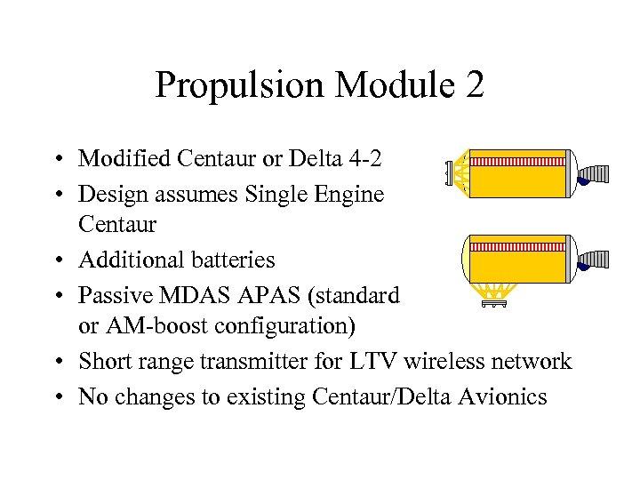 Propulsion Module 2 • Modified Centaur or Delta 4 -2 • Design assumes Single