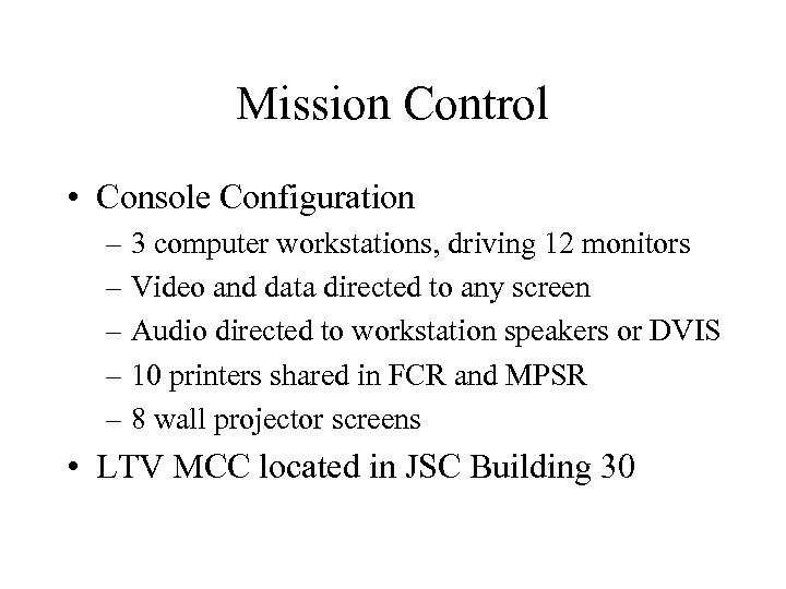 Mission Control • Console Configuration – 3 computer workstations, driving 12 monitors – Video