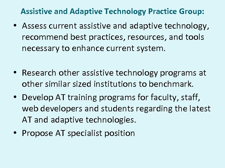 Assistive and Adaptive Technology Practice Group: • Assess current assistive and adaptive technology, recommend