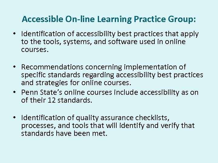 Accessible On-line Learning Practice Group: • Identification of accessibility best practices that apply to