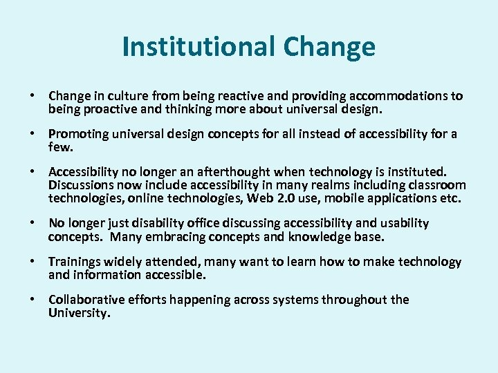 Institutional Change • Change in culture from being reactive and providing accommodations to being