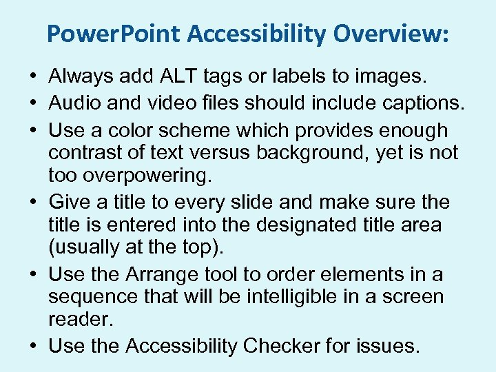 Power. Point Accessibility Overview: • Always add ALT tags or labels to images. •