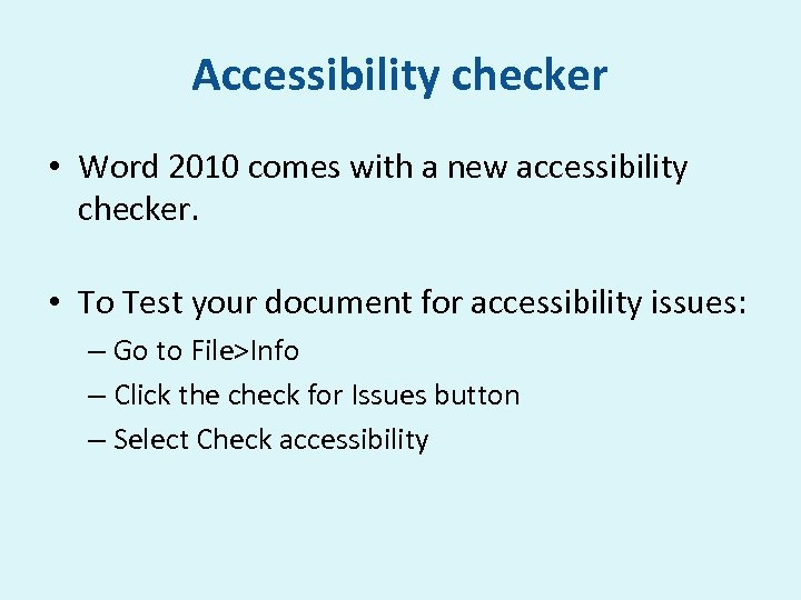 Accessibility checker • Word 2010 comes with a new accessibility checker. • To Test
