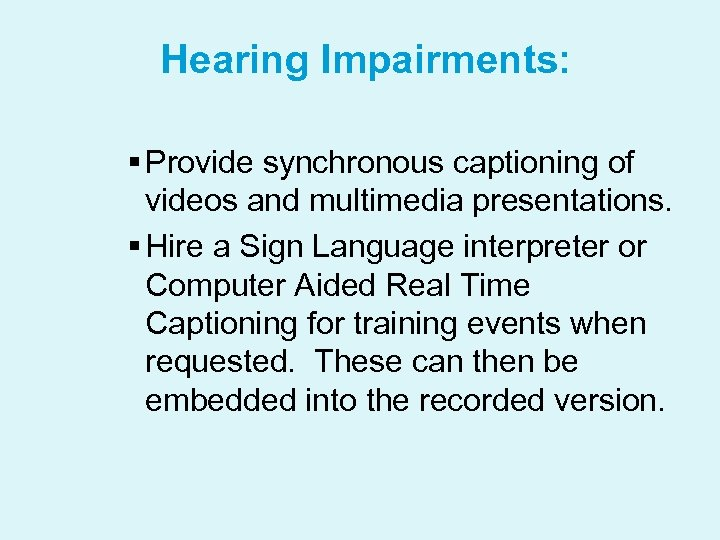 Hearing Impairments: § Provide synchronous captioning of videos and multimedia presentations. § Hire a