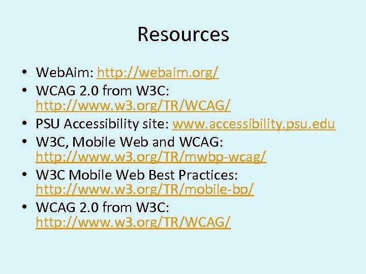Resources • Web. Aim: http: //webaim. org/ • WCAG 2. 0 from W 3