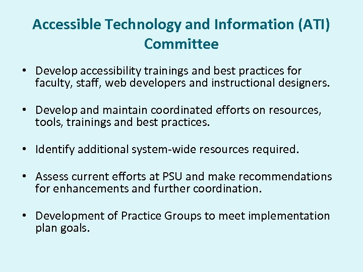 Accessible Technology and Information (ATI) Committee • Develop accessibility trainings and best practices for