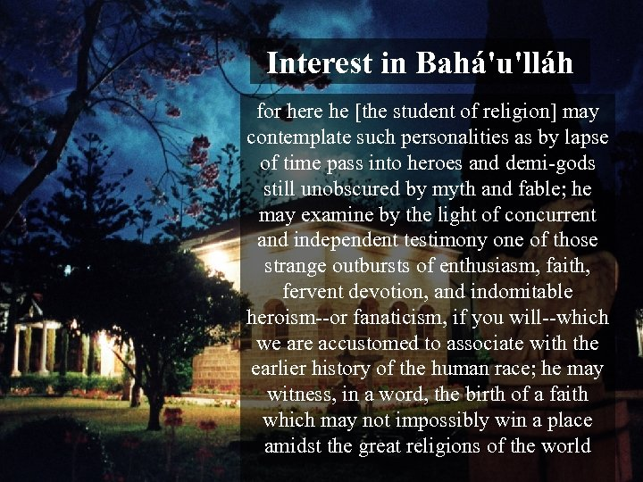 Interest in Bahá'u'lláh for here he [the student of religion] may contemplate such personalities