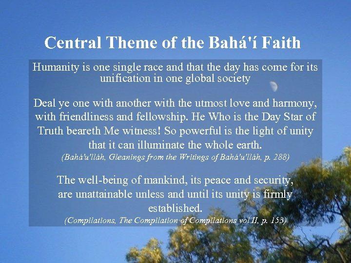 Central Theme of the Bahá'í Faith Humanity is one single race and that the