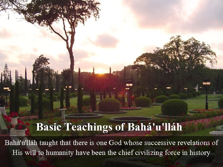 Basic Teachings of Bahá'u'lláh taught that there is one God whose successive revelations of