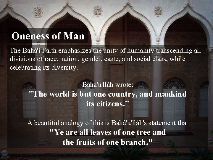 Oneness of Man The Bahá'í Faith emphasizes the unity of humanity transcending all divisions
