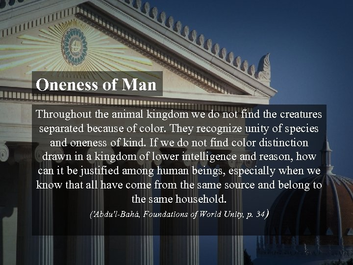 Oneness of Man Throughout the animal kingdom we do not find the creatures separated
