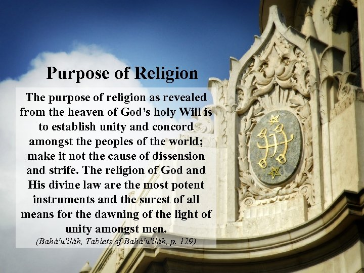 Purpose of Religion The purpose of religion as revealed from the heaven of God's