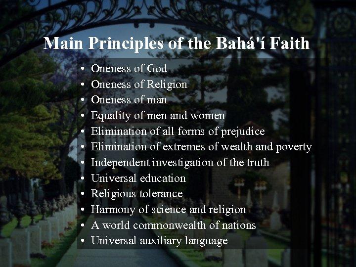 Main Principles of the Bahá'í Faith • • • Oneness of God Oneness of