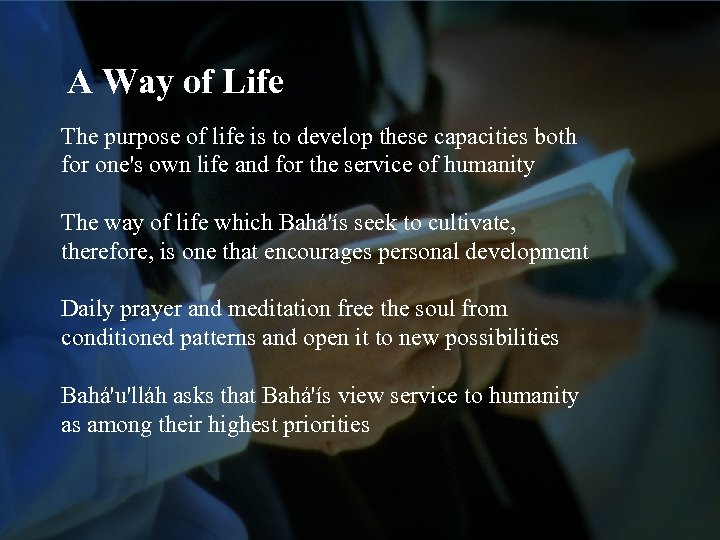A Way of Life The purpose of life is to develop these capacities both