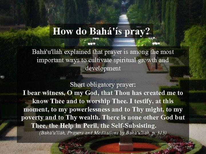 How do Bahá'ís pray? Bahá'u'lláh explained that prayer is among the most important ways