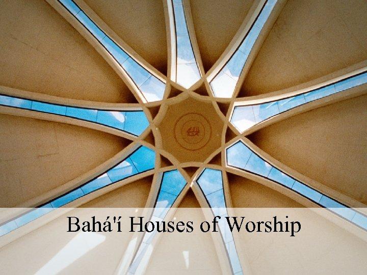 Bahá'í Houses of Worship