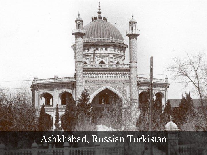 Ashkhabad, Russian Turkistan
