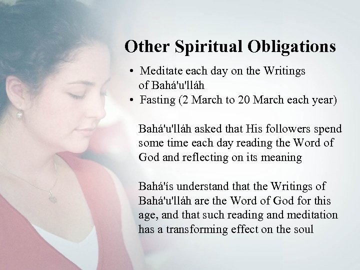 Other Spiritual Obligations • Meditate each day on the Writings of Bahá'u'lláh • Fasting