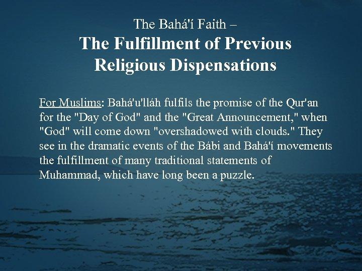 The Bahá'í Faith – The Fulfillment of Previous Religious Dispensations For Muslims: Bahá'u'lláh fulfils