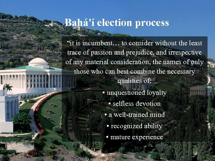 """Bahá'í election process """"it is incumbent… to consider without the least trace of passion"""