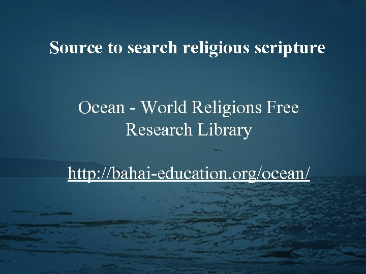 Source to search religious scripture Ocean - World Religions Free Research Library http: //bahai-education.