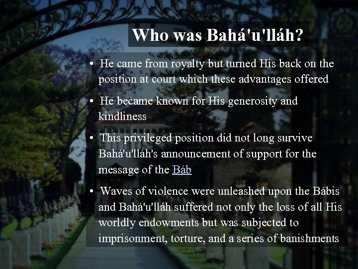 Who was Bahá'u'lláh? • He came from royalty but turned His back on the