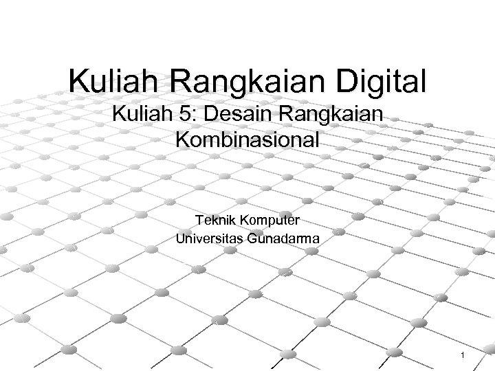 Kuliah Rangkaian Digital Kuliah 5: Desain Rangkaian Kombinasional Teknik Komputer Universitas Gunadarma 1