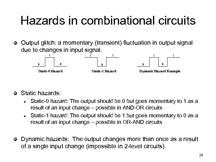 Hazards in combinational circuits Output glitch: a momentary (transient) fluctuation in output signal due