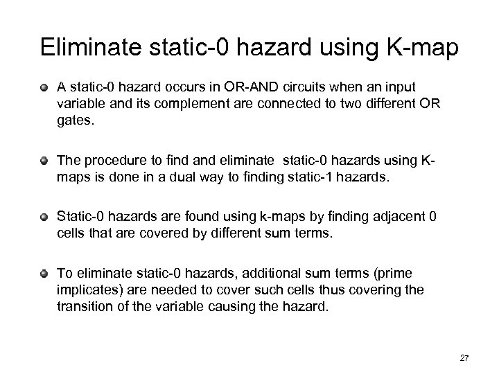 Eliminate static-0 hazard using K-map A static-0 hazard occurs in OR-AND circuits when an